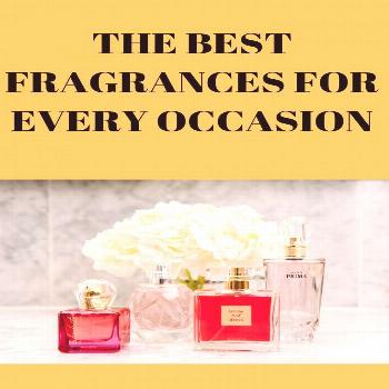 The Best Fragrance for Every Occasion The Best Fragrances For every Occasion. You wouldn't wear s
